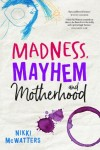Madness Mayhem and Motherhood